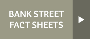 Bank Street Fact Sheets